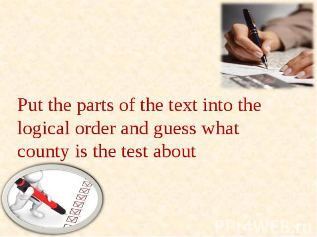 Put the parts of the text into the logical order and guess what county is the test about