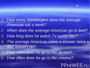 How many hamburgers does the average American eat a week?When does the average A