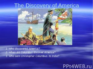 The Discovery of America 1. Who discovered America?2. When did Columbus discover