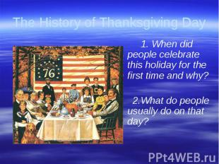 The History of Thanksgiving Day 1. When did people celebrate this holiday for th