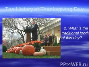 The History of Thanksgiving Day 2. What is the traditional food of this day?