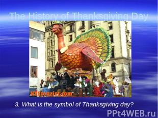 The History of Thanksgiving Day 3. What is the symbol of Thanksgiving day?