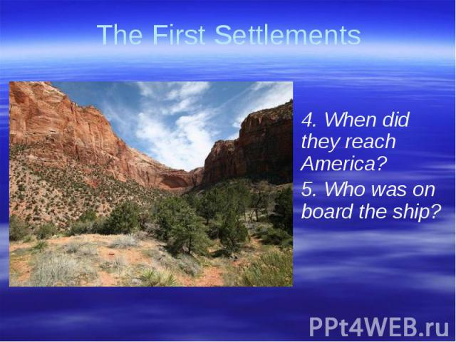 The First Settlements 4. When did they reach America?5. Who was on board the ship?