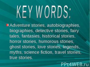 KEY WORDS: Adventure stories, autobiographies, biographies, detective stories, f