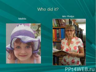 Who did it? Matilda Mrs Phelps