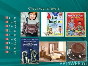 Check your answers: 1 – a)2 – b)3 – b)4 – a)5 – a)6 – a)7 – b)8 – b)9 – b)