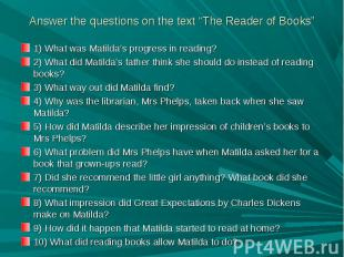 "Answer the questions on the text ""The Reader of Books"" 1) What was Matilda's pro"