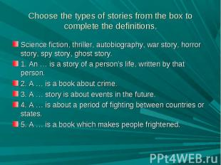 Choose the types of stories from the box to complete the definitions. Science fi