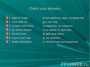 Check your answers. 1. spell of magic d) волшебные чары, колдовство2. from then