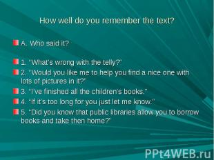 "How well do you remember the text? A. Who said it?1. ""What's wrong with the tell"