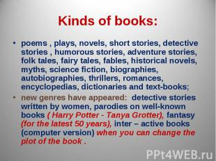 Kinds of books: poems , plays, novels, short stories, detective stories , humoro