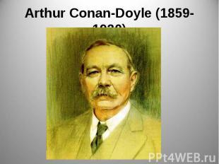 Arthur Conan-Doyle (1859-1930)