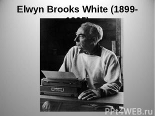 Elwyn Brooks White (1899-1985)
