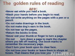 The golden rules of reading are: Never eat while you read a book.Wash your hands