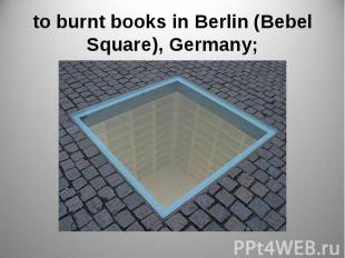 to burnt books in Berlin (Bebel Square), Germany;