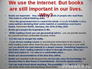 We use the Internet. But books are still important in our lives. Why? Books are