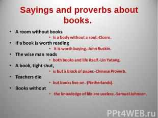 Sayings and proverbs about books. A room without books is a body without a soul.
