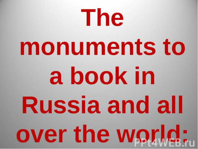 The monuments to a book in Russia and all over the world: