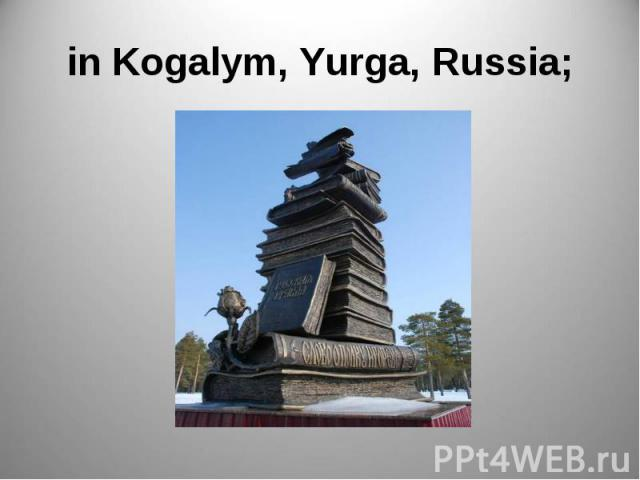 in Kogalym, Yurga, Russia;