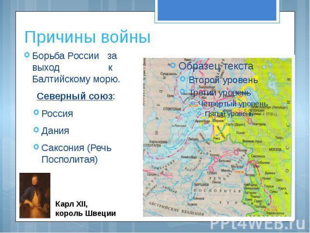 Причины войныБорьба России за выход к Балтийскому морю.Северный союз: РоссияДанияСаксония (Речь Посполитая)