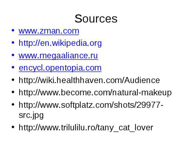www.zman.comhttp://en.wikipedia.orgwww.megaaliance.ruencycl.opentopia.comhttp://wiki.healthhaven.com/Audiencehttp://www.become.com/natural-makeuphttp://www.softplatz.com/shots/29977-src.jpghttp://www.trilulilu.ro/tany_cat_lover