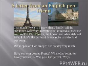 A letter from an English pen-friend Last month I went to Paris with my family. A