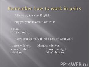 Remember how to work in pairs Always try to speak English.Suggest your answer.