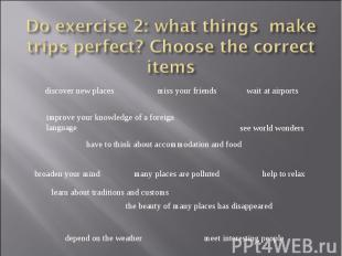 Do exercise 2: what things make trips perfect? Choose the correct items