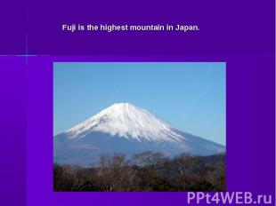 Fuji is the highest mountain in Japan.