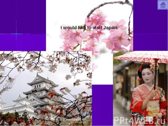 I would like to visit Japan.