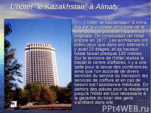 """L'hôtel """"le Kazakhstan"""" à Alma-Ata est la curiosité principale de la v"""