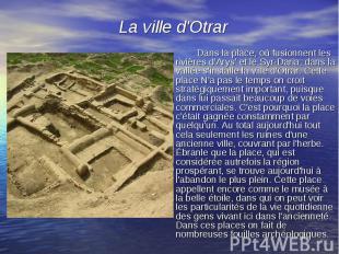 Dans la place, où fusionnent les rivières d'Arys' et le Syr-Daria, dans la vallé