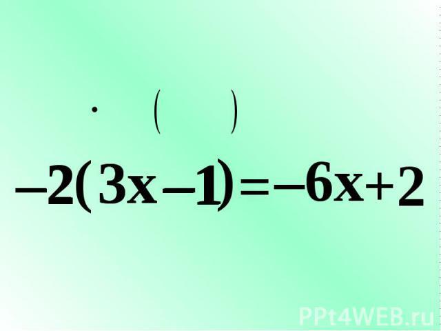 –2 ( 3x –1 ) = –6x +2 –2 –1 3x