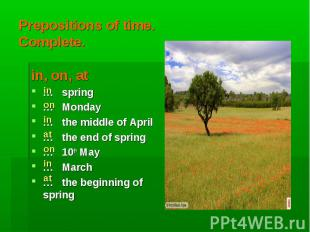 in on in at on in at Prepositions of time.Complete. in, on, at … spring … Monday