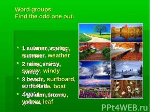 1 autumn, spring, summer 2 rainy, snowy, windy 3 beach, surfboard, boat 4 golden