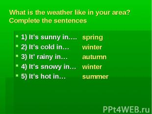 spring winter autumn winter summer What is the weather like in your area? Comple