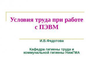 Условия труда при работе с ПЭВМ И.В.Федотова Кафедра гигиены труда и коммунально