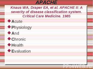 APACHEKnaus WA, Draper EA, et al. APACHE II: A severity of disease classificatio