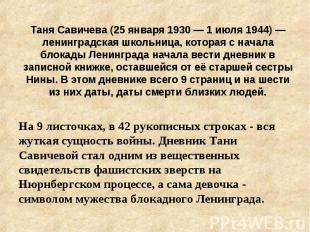 Таня Савичева (25 января 1930 — 1 июля 1944) — ленинградская школьница, которая
