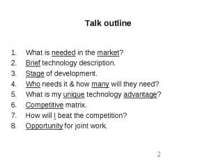 Talk outline What is needed in the market?Brief technology description.Stage of