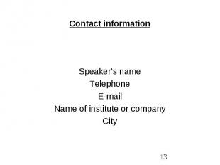 Contact information Speaker's name Telephone E-mail Name of institute or company