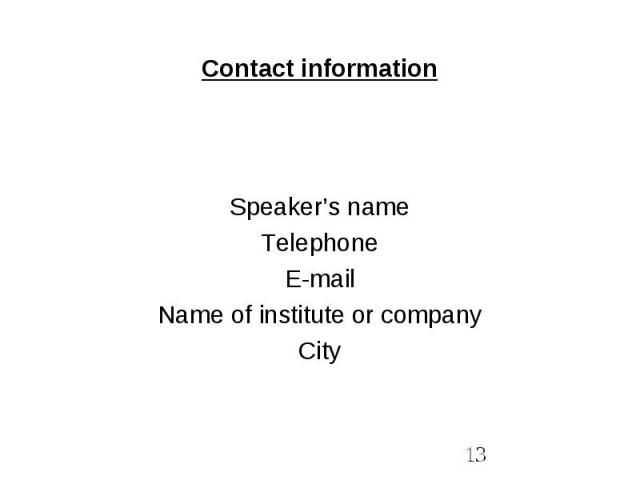 Contact information Speaker's name Telephone E-mail Name of institute or company City