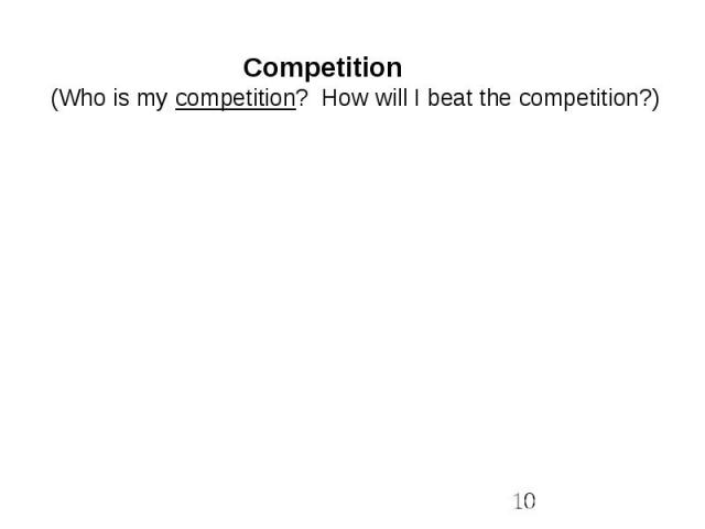 Competition(Who is my competition? How will I beat the competition?)