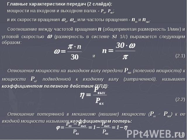 Главные характеристики передач (2 слайда): мощности на входном и выходном валах - Pвх, Pвых; и их скорости вращения вх, вых или частоты вращения - nвх и nвых. Соотношение между частотой вращения n (общепринятая размерность 1/мин) и угловой скоростью…