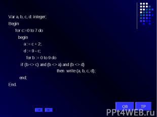 Var a, b, c, d: integer; Begin for c:=0 to 7 do begin a := c + 2; d := 9 - c; fo