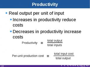 Productivity Real output per unit of inputIncreases in productivity reduce costs