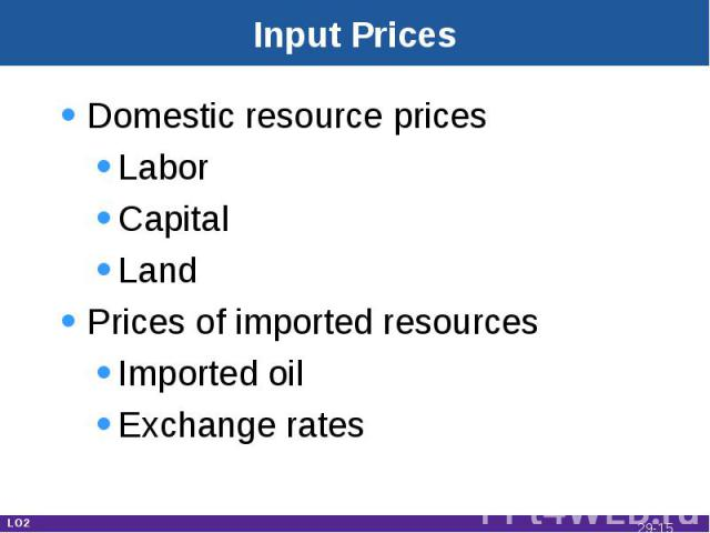 Input Prices Domestic resource pricesLaborCapitalLandPrices of imported resourcesImported oilExchange rates LO2 29-*