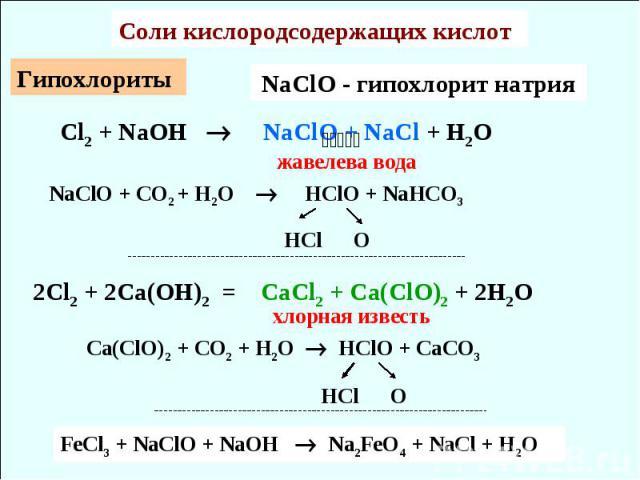 Cоли кислородсодержащих кислот Гипохлориты Cl2 + NaOH NaClO + NaCl + H2O жавелева вода NaClO + CO2 + H2O HClO + NaHCO3 HCl O NaClO - гипохлорит натрия Сa(ClO)2 + CO2 + H2O HClO + CaCO3 HCl O 2Cl2 + 2Ca(OH)2 = CaCl2 + Ca(ClO)2 + 2H2O хлорная известь …