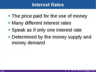 Interest Rates The price paid for the use of moneyMany different interest ratesS