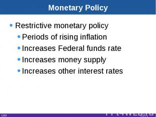Monetary Policy Restrictive monetary policyPeriods of rising inflationIncreases